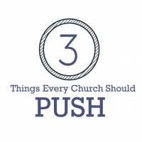 3 Things Every Church Should Push
