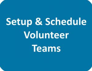 Setup & Schedule Volunteer Teams